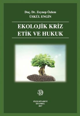 EKOLOJİK KRİZ ETİK VE HUKUK Doç. Dr. Zeynep Özlem ÜSKÜL ENGİN