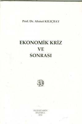 Ekonomik Kriz ve Sonrası Prof. Dr. Ahmet Kılıçbay