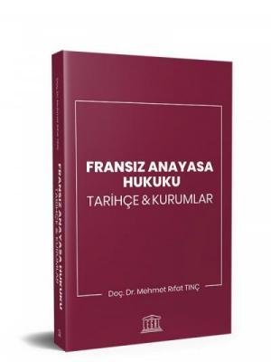 Fransız Anayasa Hukuku Tarihçe & Kurumlar Doç. Dr. Mehmet Rıfat Tınç