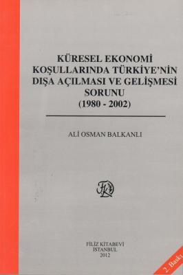 Küresel Ekonomi Koşullarında Türkiye'nin Dışa Açılması ve Gelişme Sorunu