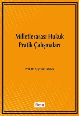 Milletlerarası Hukuk Pratik Çalışmaları Prof. Dr. Ayşe Nur TÜTÜNCÜ