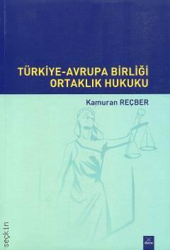 Türkiye–Avrupa Birliği Ortaklık Hukuku Prof.Dr.Kamuran Reçber