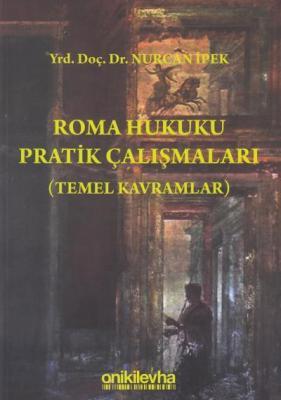 Roma Hukuku Pratik Çalışmaları Temel Kavramlar