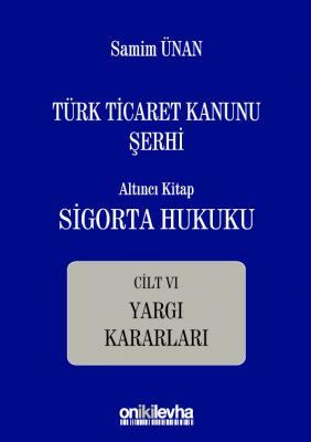 Türk Ticaret Kanunu Şerhi Altıncı Kitap: Sigorta Hukuku Prof. Dr. Sami