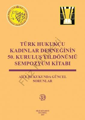 Türk Hukukçu Kadınlar Derneğinin 50. Kuruluş Yıldönümü Sempozyum Kitab