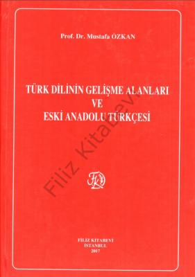 Türk Dilinin Gelişme Alanları ve Eski Anadolu Türkçesi Prof. Dr. Musta