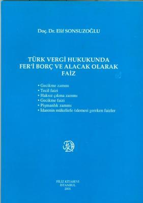 Türk Vergi Hukuku Fer'i Borç ve Alacak Olarak Faiz Doç. Dr. Elif Sonsu