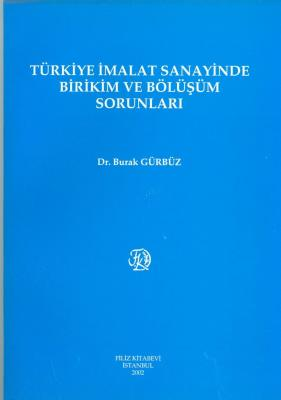 Türkiye İmalat Sanayinde Birikim ve Bölüşüm Sorunları Burak Gürbüz