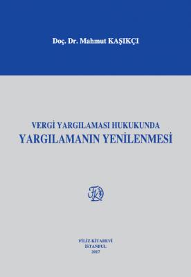 VERGİ YARGILAMASI HUKUKUNDA YARGILAMANIN YENİLENMESİ Prof. Dr. Mahmut